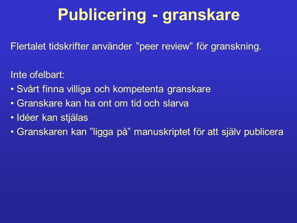 Publicering - granskare Flertalet tidskrifter använder peer review för granskning.