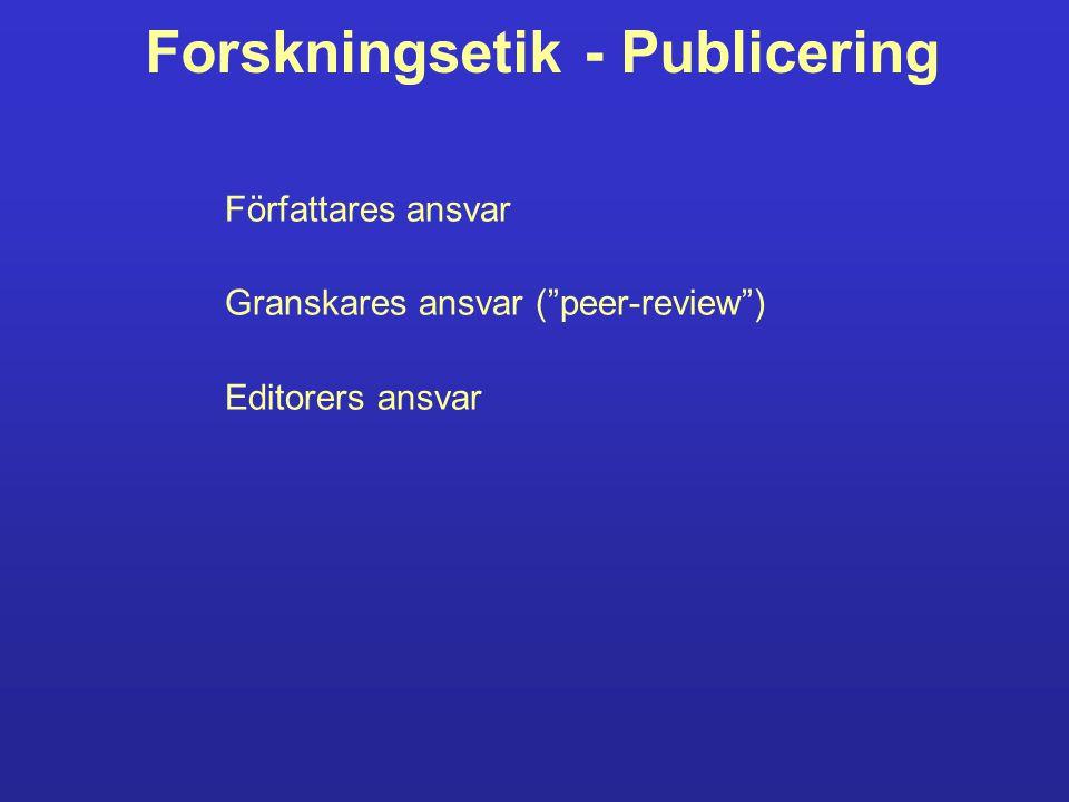 Forskningsetik - Publicering Författares ansvar Granskares ansvar ( peer-review ) Editorers ansvar