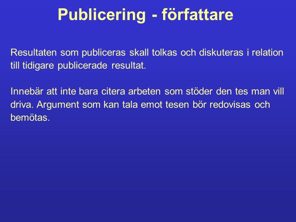 Publicering - författare Resultaten som publiceras skall tolkas och diskuteras i relation till tidigare publicerade resultat.