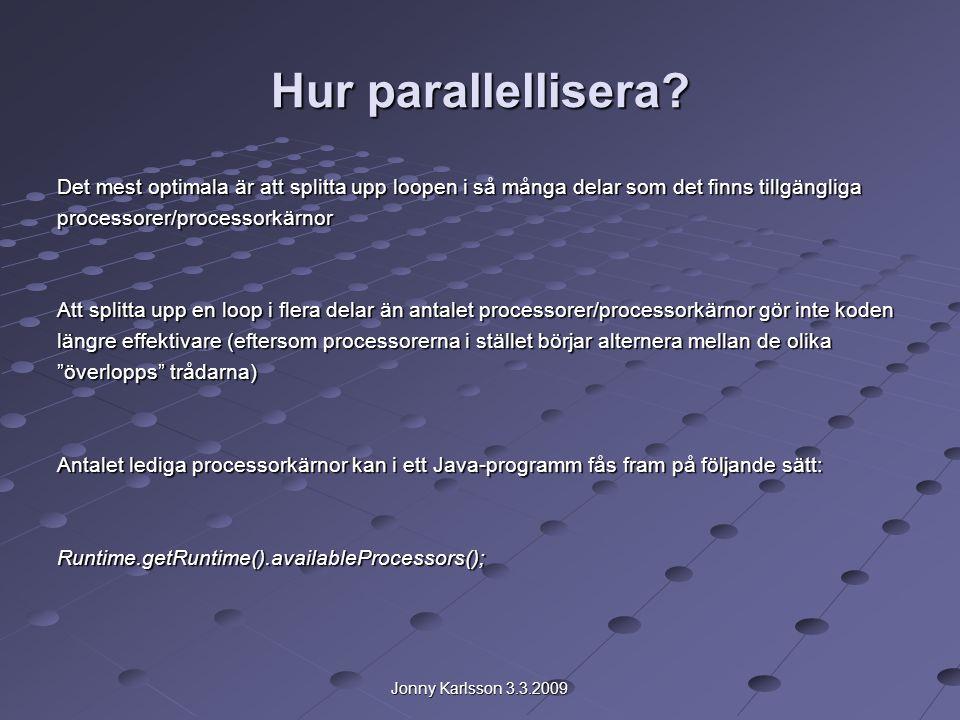 Jonny Karlsson 3.3.2009 Hur parallellisera.När man splittar upp en loop i t.ex.