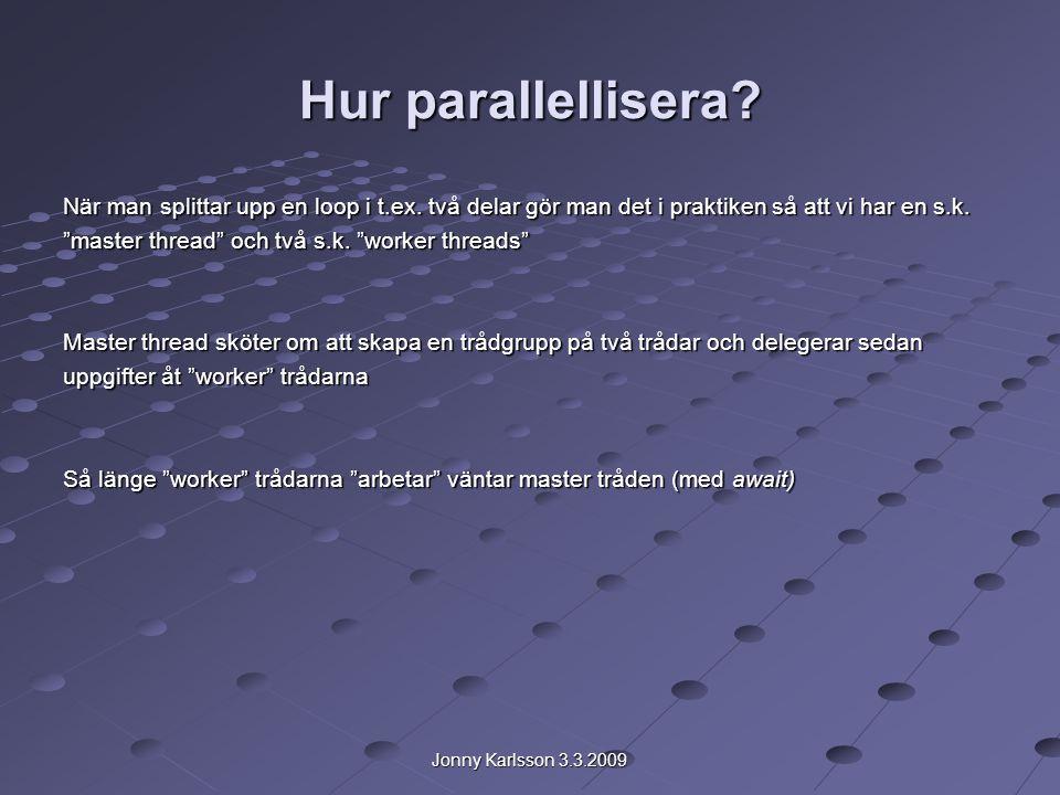 Jonny Karlsson 3.3.2009 Hur parallellisera. När man splittar upp en loop i t.ex.
