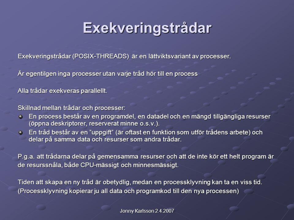 Jonny Karlsson 2.4.2007 Exekveringstrådar Exekveringstrådar (POSIX-THREADS) är en lättviktsvariant av processer.