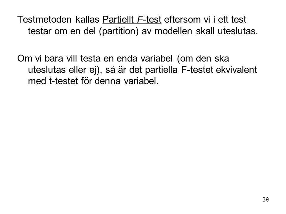 39 Testmetoden kallas Partiellt F-test eftersom vi i ett test testar om en del (partition) av modellen skall uteslutas.