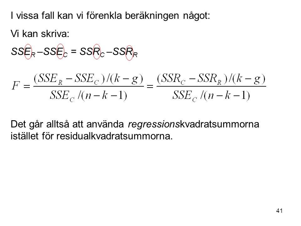 41 I vissa fall kan vi förenkla beräkningen något: Vi kan skriva: SSE R –SSE C = SSR C –SSR R Det går alltså att använda regressionskvadratsummorna istället för residualkvadratsummorna.