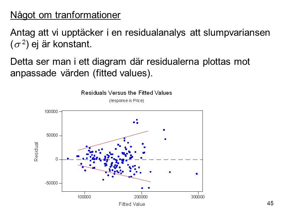 45 Något om tranformationer Antag att vi upptäcker i en residualanalys att slumpvariansen (  2 ) ej är konstant.