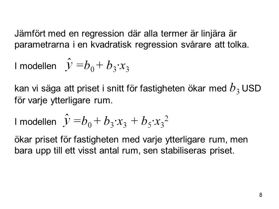 8 Jämfört med en regression där alla termer är linjära är parametrarna i en kvadratisk regression svårare att tolka.