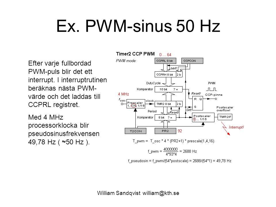 William Sandqvist william@kth.se interrupt int_server( void ) { int_save_registers PORTA.1 = x.7; /* the sign is used as PWMGND */ tmp = y; if(y.7) tmp = -tmp; /* negative => make positive */ tmp = tmp/8 ; if(y.7) tmp = -tmp; /* back to negative */ x += tmp; /* x is the sine value */ tmp = x; if(x.7) tmp = -tmp; tmp = tmp/8 ; if(x.7) tmp = -tmp; y -= tmp; /* y is cosine value, not used */ /* update PWM, invert if negative */ if(x.7) CCPR1L = x + 93; else CCPR1L = x; /* return from the interrupt */ TMR2IF = 0; int_restore_registers } Interrupt som beräknar nästa PWM- värde.