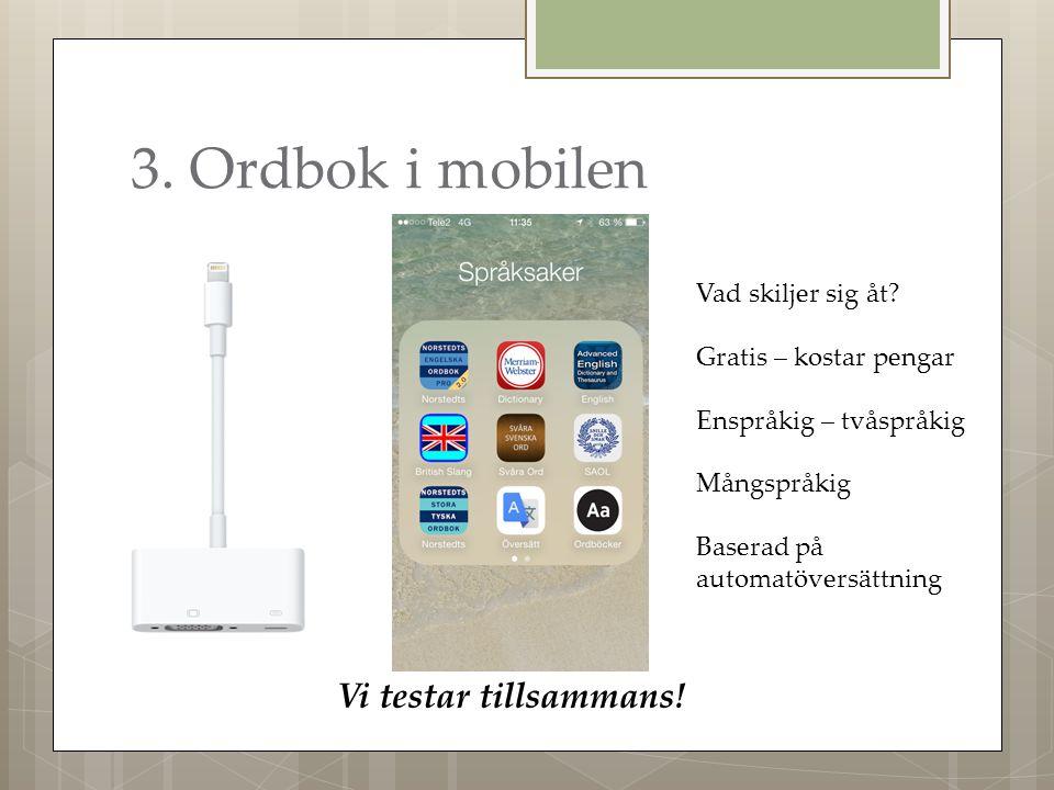 3. Ordbok i mobilen Vi testar tillsammans. Vad skiljer sig åt.