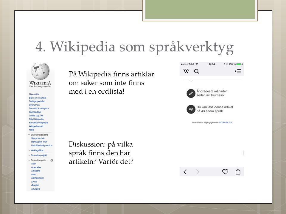 4. Wikipedia som språkverktyg På Wikipedia finns artiklar om saker som inte finns med i en ordlista! Diskussion: på vilka språk finns den här artikeln