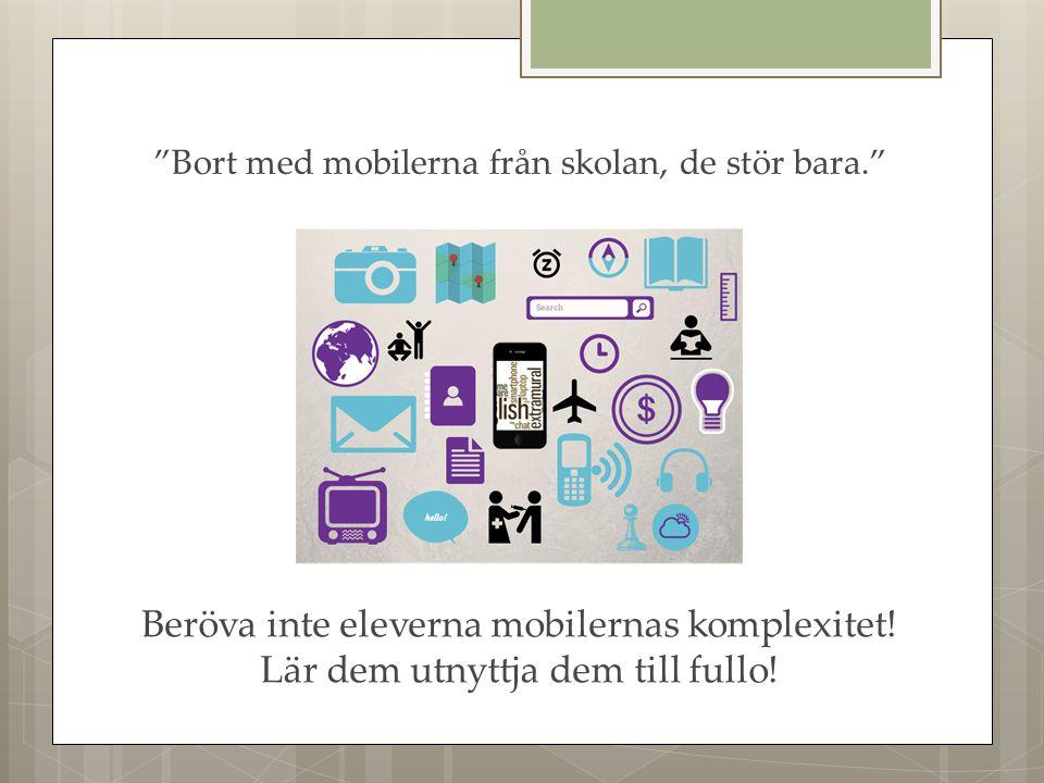 Beröva inte eleverna mobilernas komplexitet. Lär dem utnyttja dem till fullo.