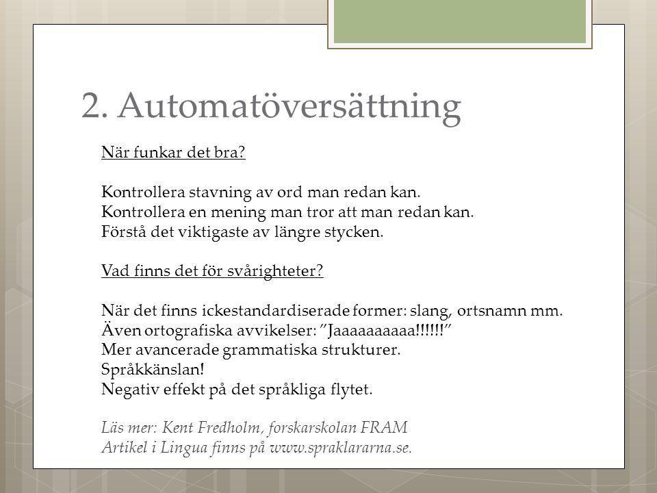 2. Automatöversättning När funkar det bra. Kontrollera stavning av ord man redan kan.