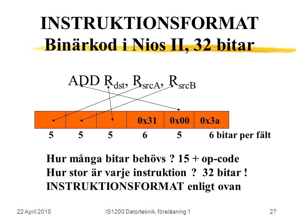 22 April 2015IS1200 Datorteknik, föreläsning 127 ADD R dst, R srcA, R srcB 0x31 Hur många bitar behövs ? 15 + op-code Hur stor är varje instruktion ?