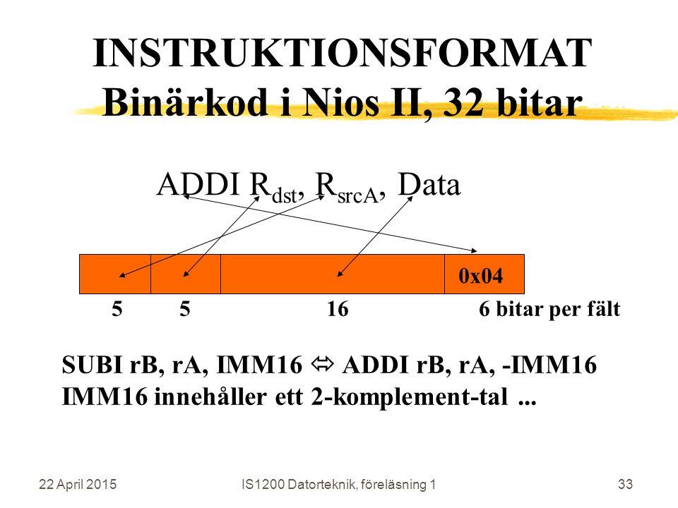 22 April 2015IS1200 Datorteknik, föreläsning 133 ADDI R dst, R srcA, Data SUBI rB, rA, IMM16  ADDI rB, rA, -IMM16 IMM16 innehåller ett 2-komplement-tal...