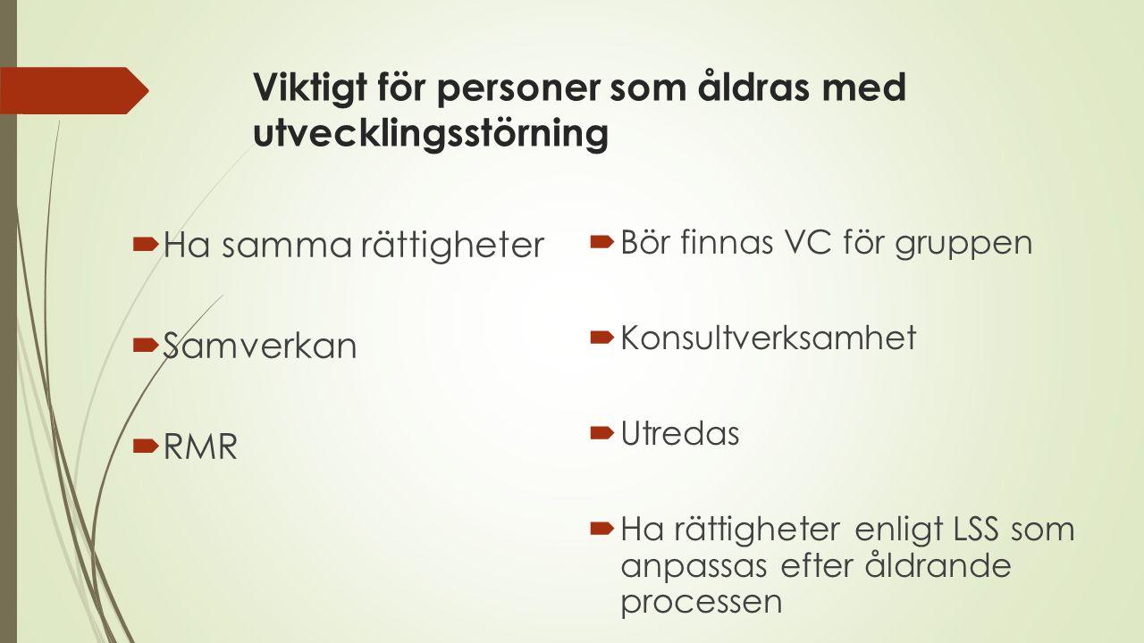 Viktigt för personer som åldras med utvecklingsstörning  Ha samma rättigheter  Samverkan  RMR  Bör finnas VC för gruppen  Konsultverksamhet  Utr