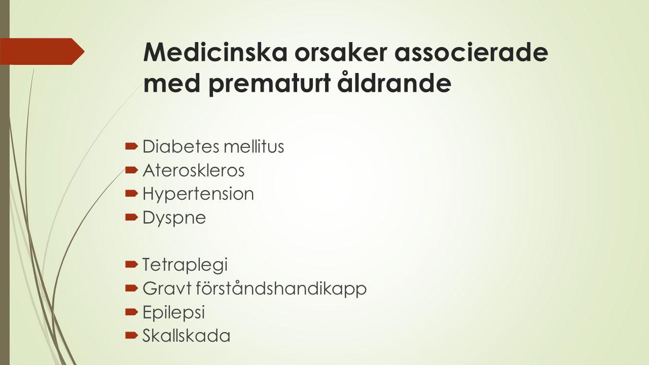 Medicinska orsaker associerade med prematurt åldrande  Diabetes mellitus  Ateroskleros  Hypertension  Dyspne  Tetraplegi  Gravt förståndshandika