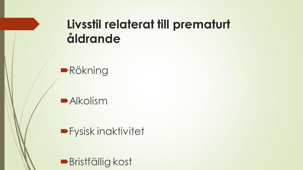 Livsstil relaterat till prematurt åldrande  Rökning  Alkolism  Fysisk inaktivitet  Bristfällig kost