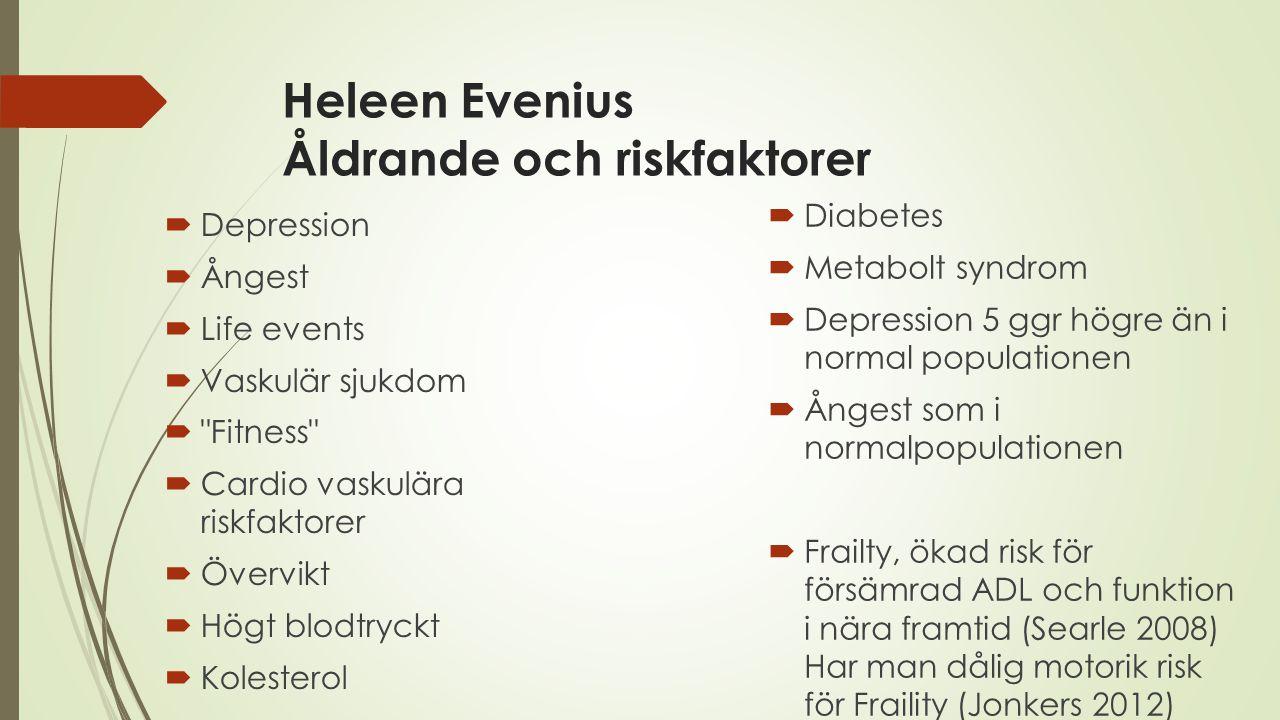 Heleen Evenius Åldrande och riskfaktorer  Depression  Ångest  Life events  Vaskulär sjukdom 