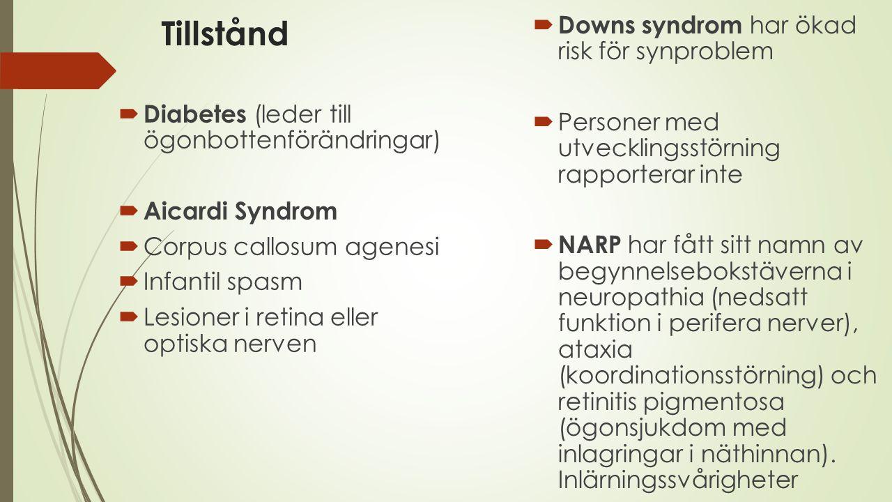 Tillstånd  Diabetes (leder till ögonbottenförändringar)  Aicardi Syndrom  Corpus callosum agenesi  Infantil spasm  Lesioner i retina eller optisk