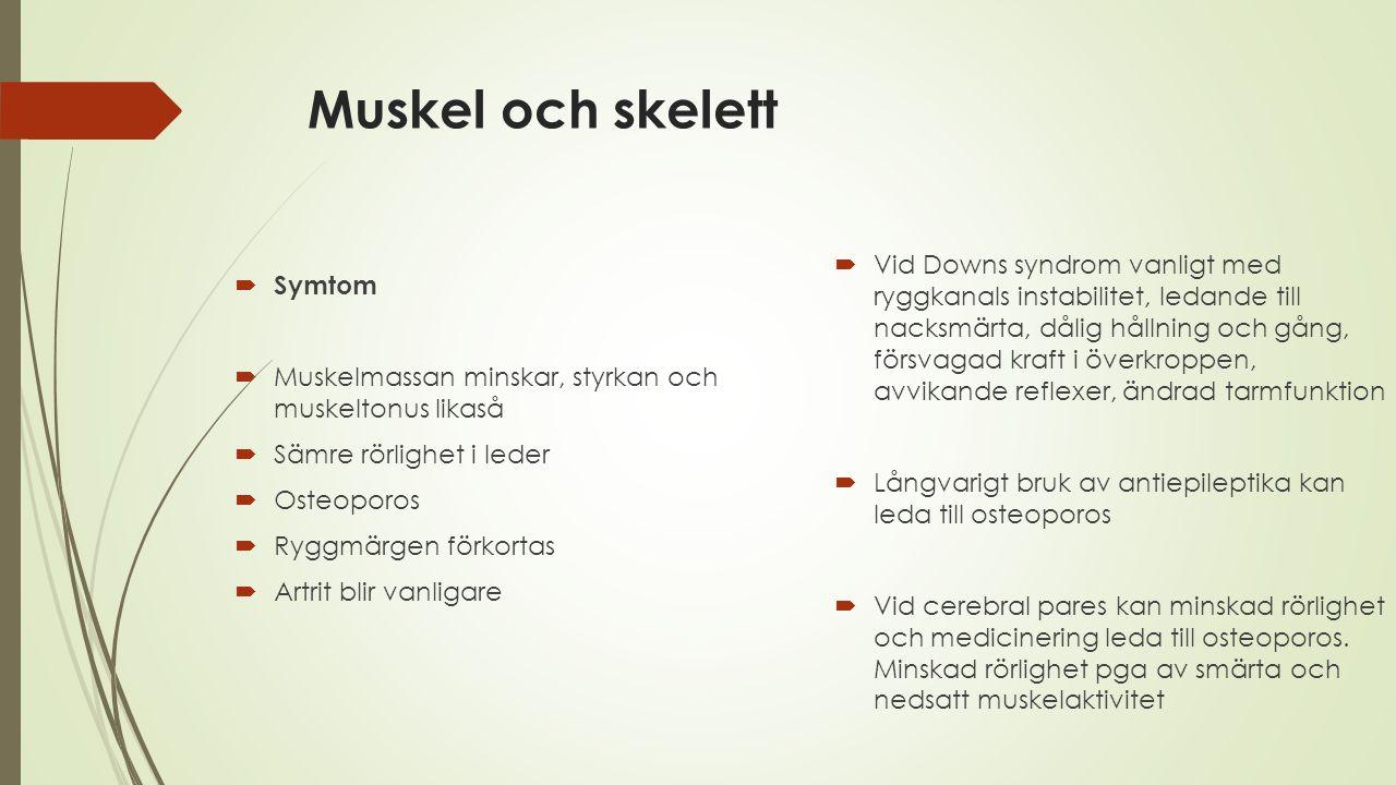 Muskel och skelett  Symtom  Muskelmassan minskar, styrkan och muskeltonus likaså  Sämre rörlighet i leder  Osteoporos  Ryggmärgen förkortas  Art