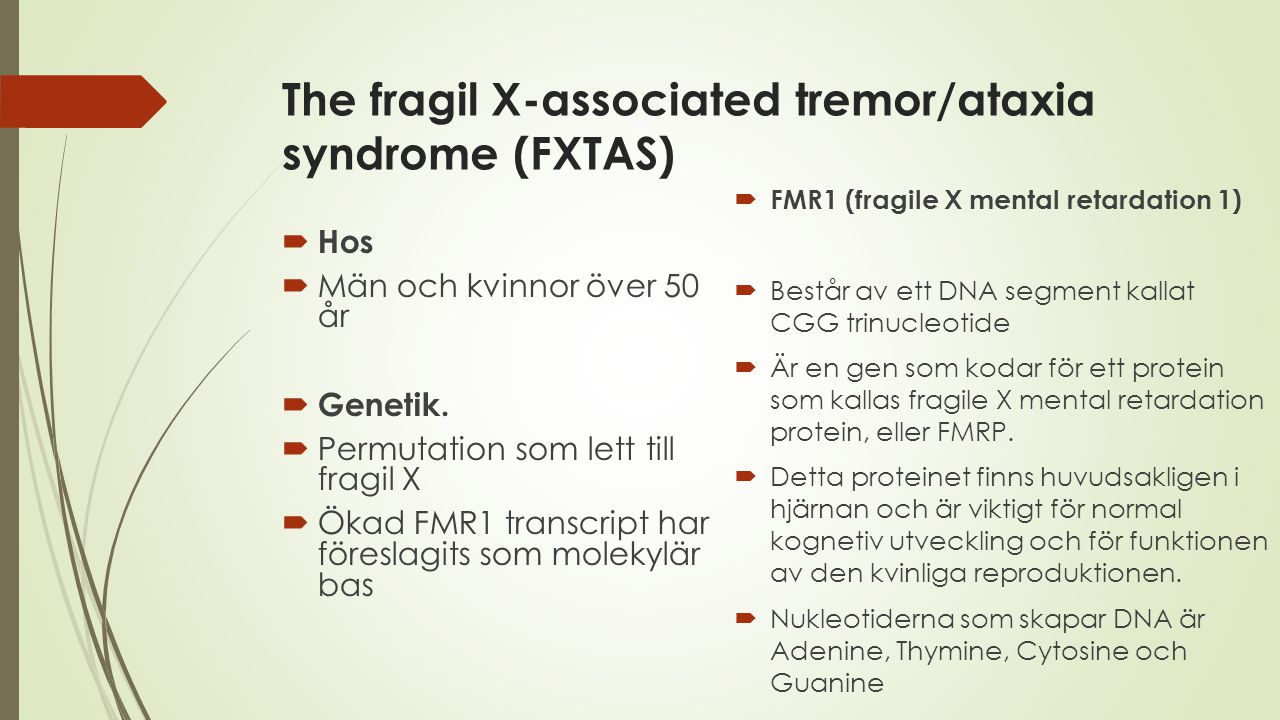 The fragil X-associated tremor/ataxia syndrome (FXTAS)  Hos  Män och kvinnor över 50 år  Genetik.