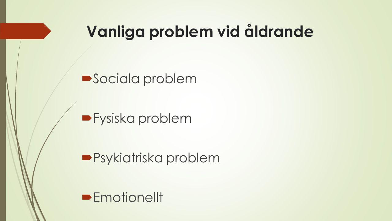 Vanliga problem vid åldrande  Sociala problem  Fysiska problem  Psykiatriska problem  Emotionellt