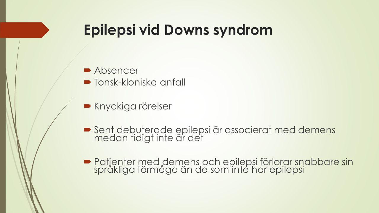 Epilepsi vid Downs syndrom  Absencer  Tonsk-kloniska anfall  Knyckiga rörelser  Sent debuterade epilepsi är associerat med demens medan tidigt int