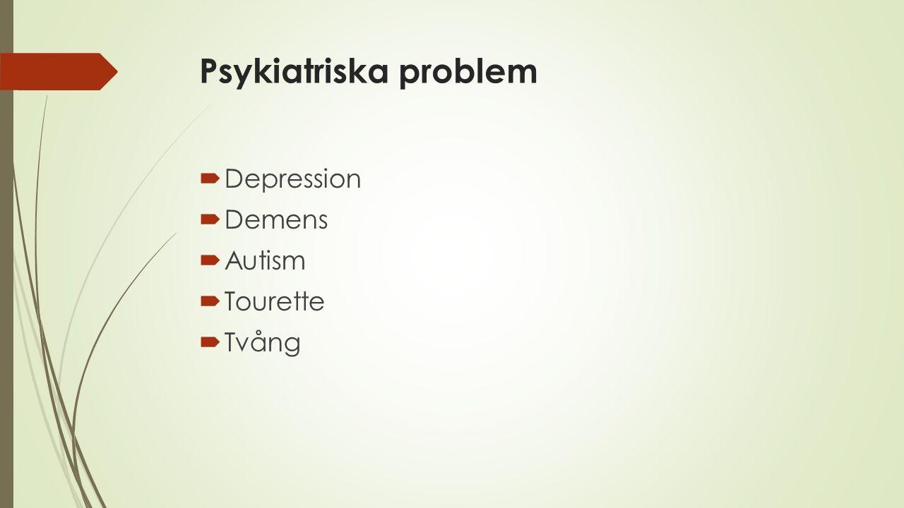 Psykiatriska problem  Depression  Demens  Autism  Tourette  Tvång