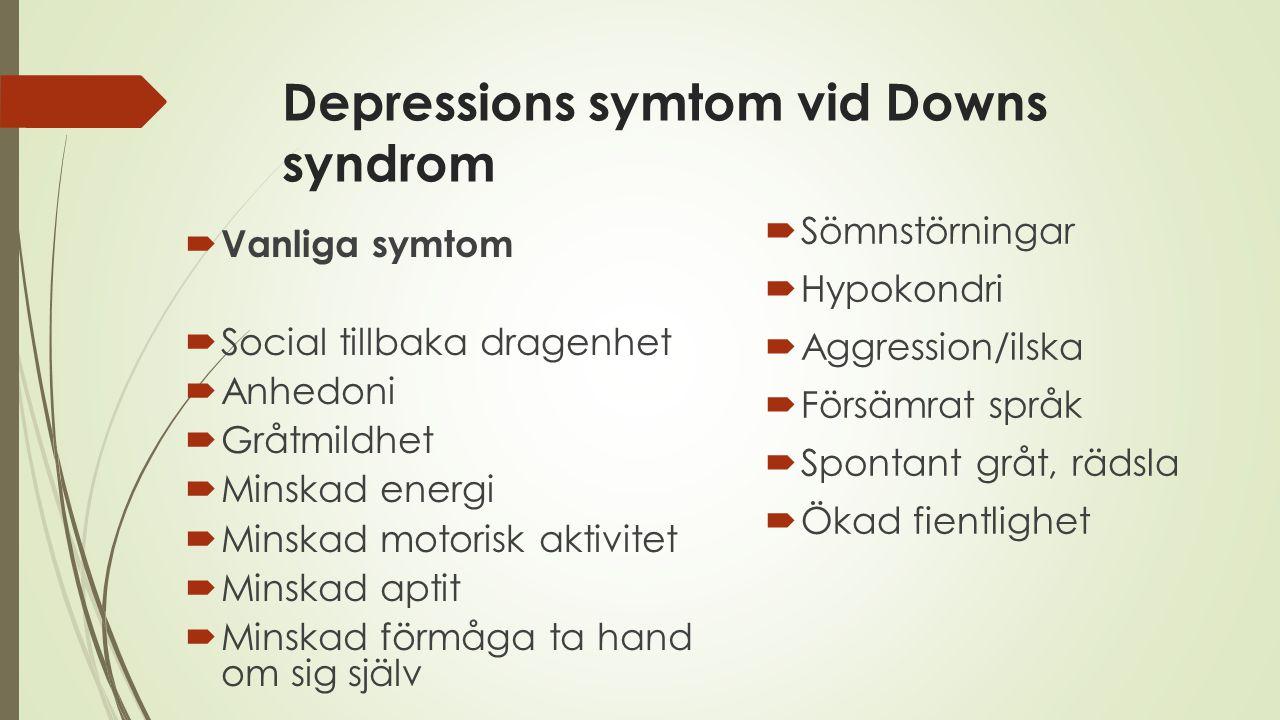 Depressions symtom vid Downs syndrom  Vanliga symtom  Social tillbaka dragenhet  Anhedoni  Gråtmildhet  Minskad energi  Minskad motorisk aktivit