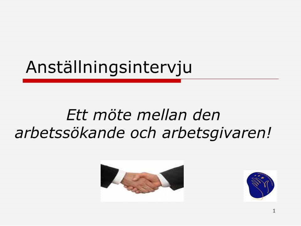 1 Anställningsintervju Ett möte mellan den arbetssökande och arbetsgivaren!
