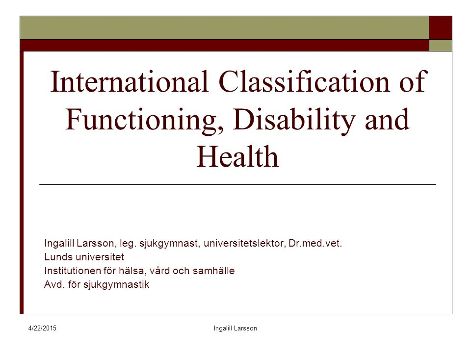 4/22/2015Ingalill Larsson ICF:s biopsykosociala modell av hälsa  Fokuserar på att optimera individens kompetens och funktion i det dagliga livet  Använder sig av individens tillgångar och hjälper dem att använda sig av sin egen kompetens för att stärka funktionen.