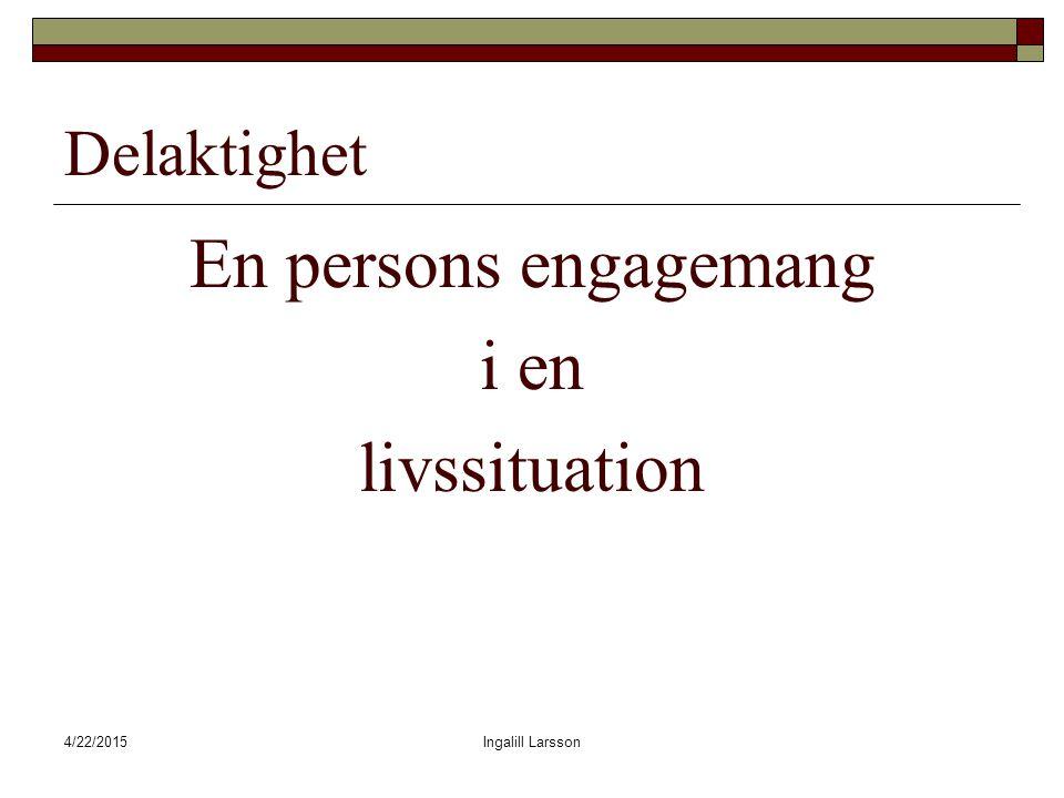 4/22/2015Ingalill Larsson Delaktighet En persons engagemang i en livssituation