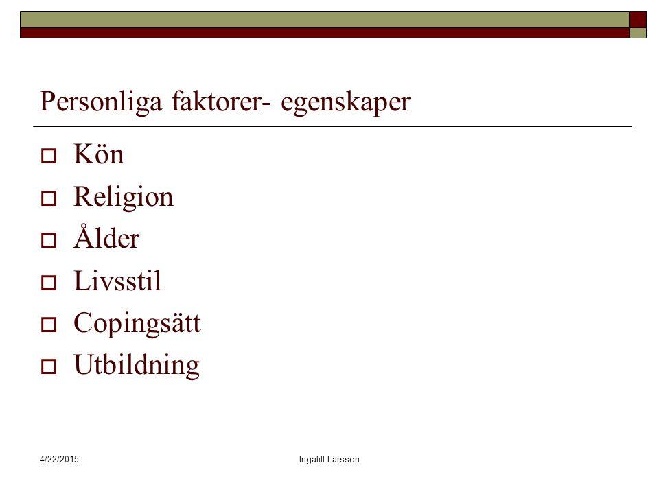 4/22/2015Ingalill Larsson Personliga faktorer- egenskaper  Kön  Religion  Ålder  Livsstil  Copingsätt  Utbildning
