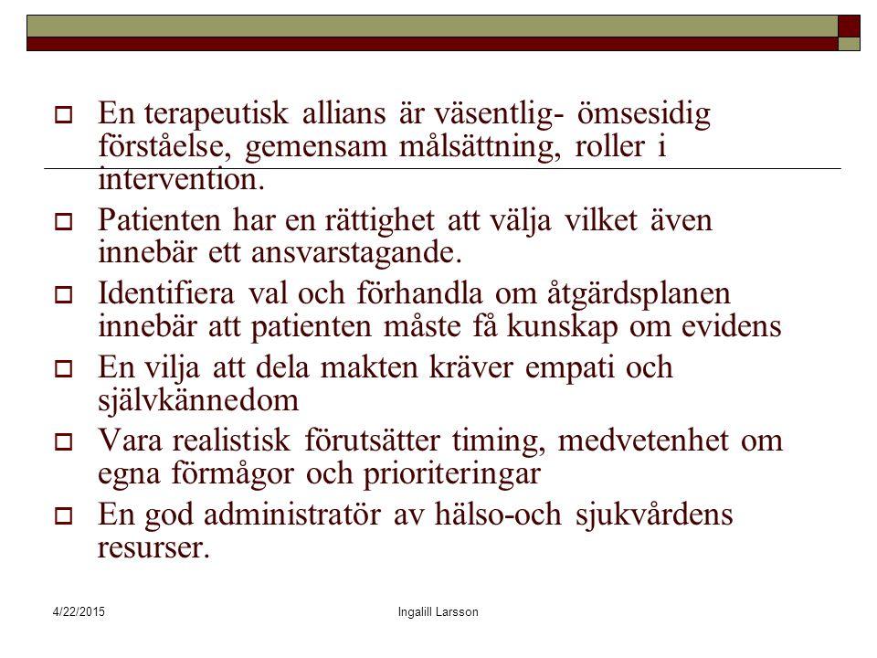 4/22/2015Ingalill Larsson  En terapeutisk allians är väsentlig- ömsesidig förståelse, gemensam målsättning, roller i intervention.