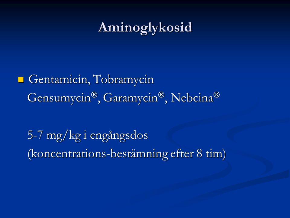 Aminoglykosid Gentamicin, Tobramycin Gentamicin, Tobramycin Gensumycin , Garamycin , Nebcina  Gensumycin , Garamycin , Nebcina  5-7 mg/kg i engå