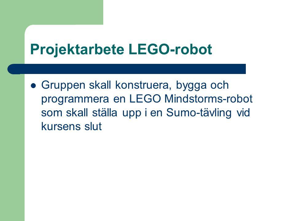 Projektarbete LEGO-robot Gruppen skall konstruera, bygga och programmera en LEGO Mindstorms-robot som skall ställa upp i en Sumo-tävling vid kursens s
