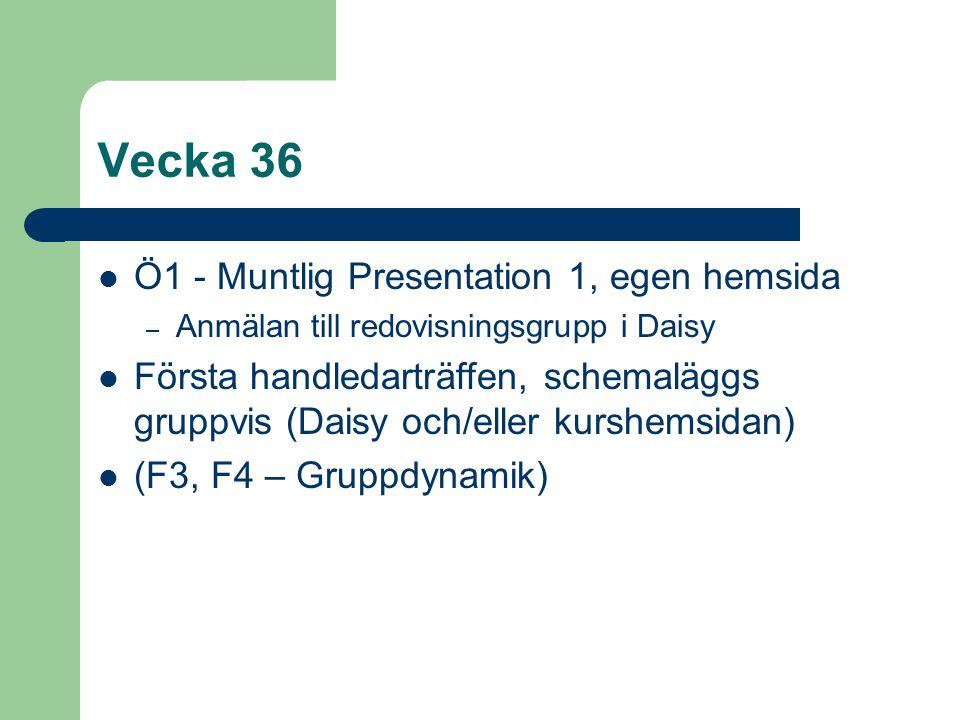 Vecka 36 Ö1 - Muntlig Presentation 1, egen hemsida – Anmälan till redovisningsgrupp i Daisy Första handledarträffen, schemaläggs gruppvis (Daisy och/e