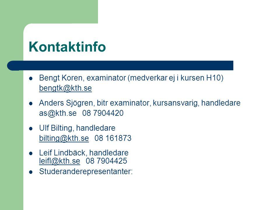 Kontaktinfo Bengt Koren, examinator (medverkar ej i kursen H10) bengtk@kth.se Anders Sjögren, bitr examinator, kursansvarig, handledare as@kth.se 08 7