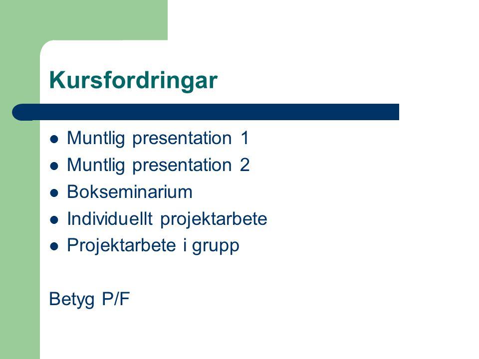Kursfordringar Muntlig presentation 1 Muntlig presentation 2 Bokseminarium Individuellt projektarbete Projektarbete i grupp Betyg P/F