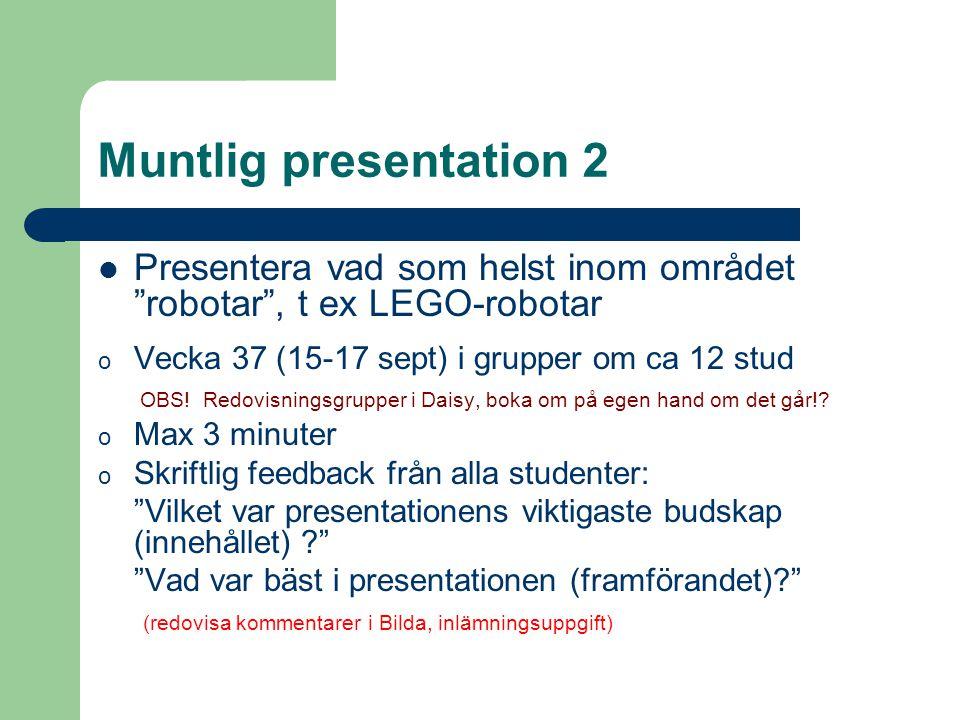 """Muntlig presentation 2 Presentera vad som helst inom området """"robotar"""", t ex LEGO-robotar o Vecka 37 (15-17 sept) i grupper om ca 12 stud OBS! Redovis"""