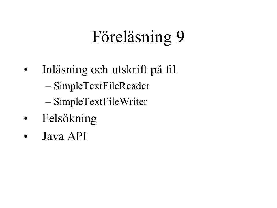 Föreläsning 9 Inläsning och utskrift på fil –SimpleTextFileReader –SimpleTextFileWriter Felsökning Java API