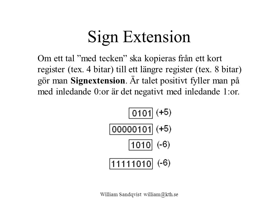 "William Sandqvist william@kth.se Sign Extension Om ett tal ""med tecken"" ska kopieras från ett kort register (tex. 4 bitar) till ett längre register (t"