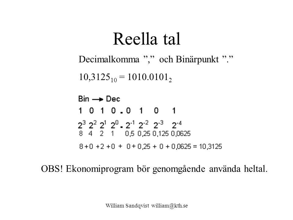 """William Sandqvist william@kth.se Reella tal Decimalkomma """","""" och Binärpunkt """"."""" 10,3125 10 = 1010.0101 2 OBS! Ekonomiprogram bör genomgående använda h"""