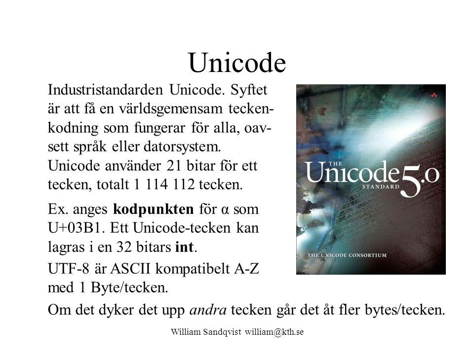 William Sandqvist william@kth.se Unicode Industristandarden Unicode. Syftet är att få en världsgemensam tecken- kodning som fungerar för alla, oav- se