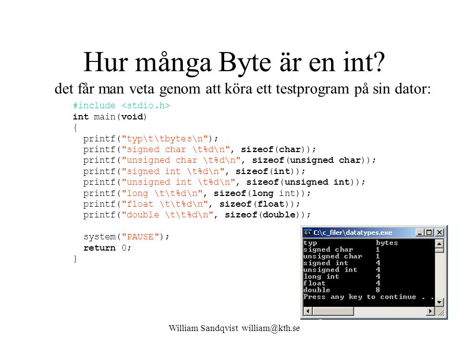 William Sandqvist william@kth.se Hur många Byte är en int? #include int main(void) { printf(