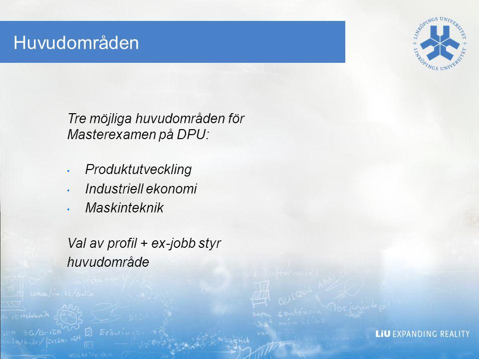 Huvudområden Tre möjliga huvudområden för Masterexamen på DPU: Produktutveckling Industriell ekonomi Maskinteknik Val av profil + ex-jobb styr huvudområde