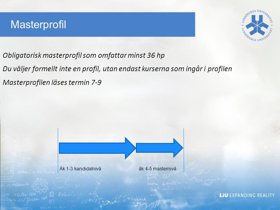 Masterprofil Obligatorisk masterprofil som omfattar minst 36 hp Du väljer formellt inte en profil, utan endast kurserna som ingår i profilen Masterprofilen läses termin 7-9 Åk 1-3 kandidatnivå åk 4-5 masternivå