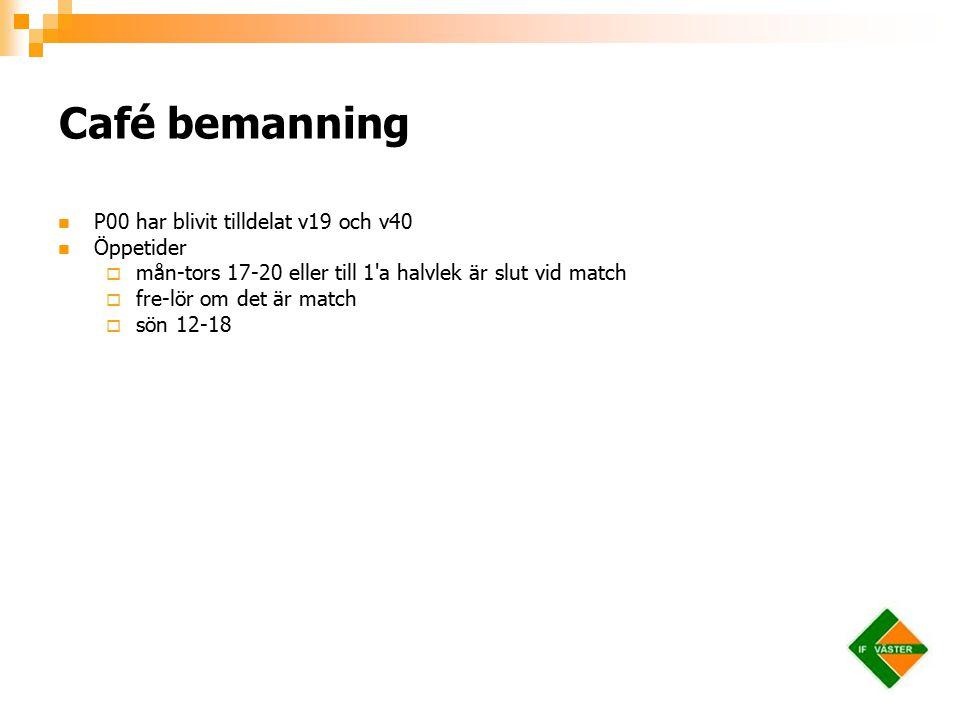Café bemanning P00 har blivit tilldelat v19 och v40 Öppetider  mån-tors 17-20 eller till 1 a halvlek är slut vid match  fre-lör om det är match  sön 12-18