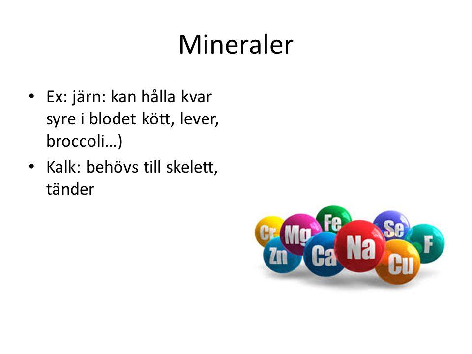 Mineraler Ex: järn: kan hålla kvar syre i blodet kött, lever, broccoli…) Kalk: behövs till skelett, tänder