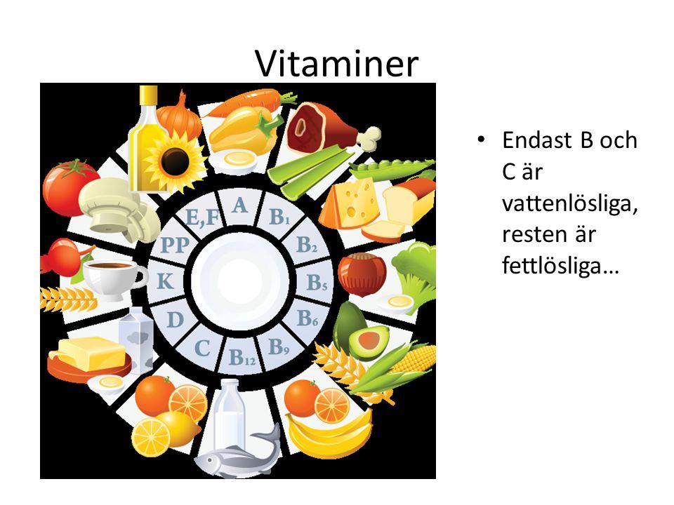 Vitaminer Endast B och C är vattenlösliga, resten är fettlösliga…