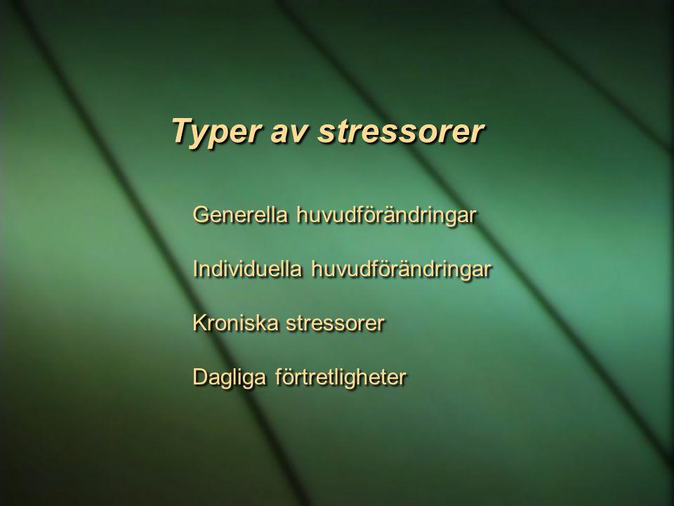 Typer av stressorer Generella huvudförändringar Individuella huvudförändringar Kroniska stressorer Dagliga förtretligheter Generella huvudförändringar
